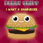 I Want a Hamburger van Parry Gripp