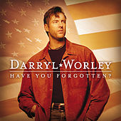 Have You Forgotten? by Darryl Worley