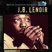 Martin Scorsese Presents The Blues: J.B. Lenoir by J.B. Lenoir