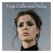 Keep Calm and Relax: Piano for Relaxation, Study, Sleep von Various Artists