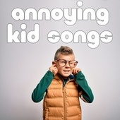 Annoying Kid Songs by Various Artists