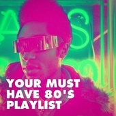 Your Must Have 80's Playlist by Knightsbridge, The Blue Rubatos, Songs of Dandelion, Chateau Pop, London Pop, Graham Blvd, Countdown Singers, The Funky Groove Connection, The Comptones, Lady Diva, Main Station, Blue Fashion, Sweet Soul Express, Silver Disco Explosion, Amarillo Cowboys