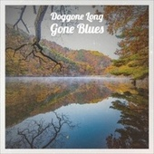 Doggone Long Gone Blues von Various Artists
