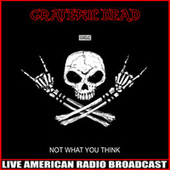 Not What You Think (Live) de Grateful Dead