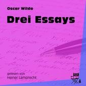 Drei Essays (Ungekürzt) by Oscar Wilde
