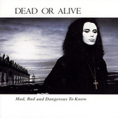 Mad, Bad, and Dangerous to Know de Dead Or Alive