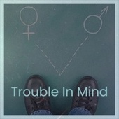 Trouble In Mind by Various Artists