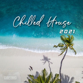 Chilled House 2021 by Various Artists