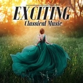 Exciting Classical Music by Various Artists