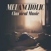 Melancholic Classical Music by Various Artists