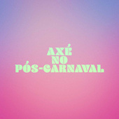 Axé no Pós-Carnaval de Various Artists