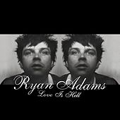 Love Is Hell by Ryan Adams