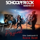 Tudo É Possível (feat. House Band School of Rock Ribeirão Preto) de Kiko Zambianchi