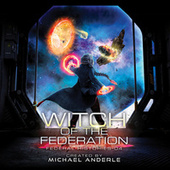 Witch Of The Federation IV - Federal Histories, Book 4 (Unabridged) di Michael Anderle