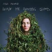 Leave me Something Stupid de Anna Anderluh