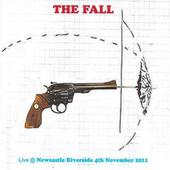 Live @ Newcastle Riverside 4th November 2011 (Live) by The Fall