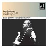 Tchaikovsky: Violin Concerto in D Major, Op. 35, TH 59 & Piano Trio in A Minor, Op. 50, TH 117 (Live) by David Oistrakh