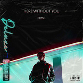 Here Without You (Deluxe) by Chas E