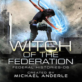 Witch of the Federation VI - Federal Histories, Book 6 (Unabridged) di Michael Anderle