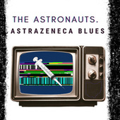 AstraZeneca Blues de The Astronauts