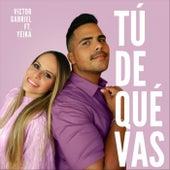 Tú de Qué Vas (feat. Yeika) by Victor Gabriel