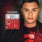 Outros 500 by Felipe Araújo