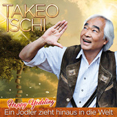 Happy Yodeling - Ein Jodler zieht hinaus in die Welt de Takeo Ischi