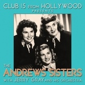 Club 15 from Hollywood Presents The Andrews Sisters van The Andrews Sisters