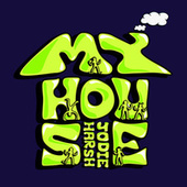 My House di Jodie Harsh