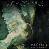 White Bird - Anthology of Favorites by Judy Collins