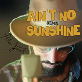 Ain't No Sunshine (Remix) by Peter Jones
