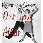 Our Love Affair by Rosemary Clooney
