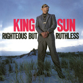 Righteous But Ruthless (Expanded Edition) by King Sun