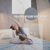 Yoga for a Relaxing Night's Sleep - Deep Sleep Music for Stress Relief, Fluid Mind and Self Healing, Meditation Relax Music by Relaxation Meditation Songs Divine