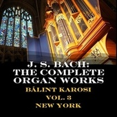 J. S. Bach: The Complete Organ Works No. 3 by Balint Karosi