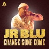 Change Gone Come by Jr Blu