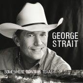 Somewhere Down In Texas von George Strait