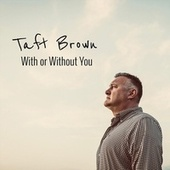 With or Without You by Taft Brown