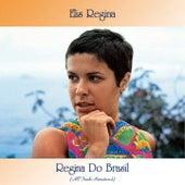 Regina Do Brasil (All Tracks Remastered) by Elis Regina