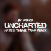 Uncharted: Nate's Theme (Trap Remix) by Jorlok