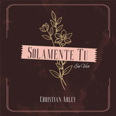 Solamente Tú (En Vivo) by Christian Arley