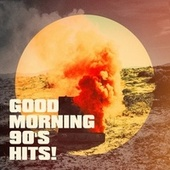Good Morning 90's Hits! by Platinum Deluxe, Graham Blvd, Knightsbridge, Bling Bling Bros, East End Brothers, Countdown Singers, Tough Rhymes, Nu Rock City, Groovy-G, Regina Avenue, Main Station, The Blue Rubatos, Quantum Feeling, Missy Five, Nuevas Voces, HouseBeat, Six Pack 5