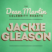 The Dean Martin Celebrity Roasts: Jackie Gleason by Various Artists