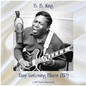Easy Listening Blues (EP) (All Tracks Remastered) by B.B. King