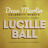 The Dean Martin Celebrity Roasts: Lucille Ball by Various Artists