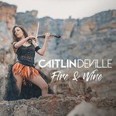 Fire & Wine by Caitlin De Ville