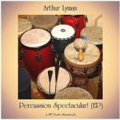 Percussion Spectacular! (EP) (All Tracks Remastered) von Arthur Lyman
