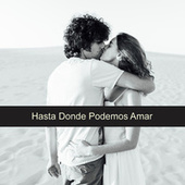Hasta Dónde Podemos Amar by Various Artists