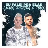 EU FALEI PRA ELAS x CALMA, RESPIRA E TOMA by MC G15