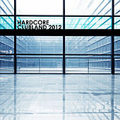 Hardcore Clubland 2012 by Various Artists